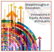 Breakthroughs in Education: Innovations in Equity, Access, and Quality