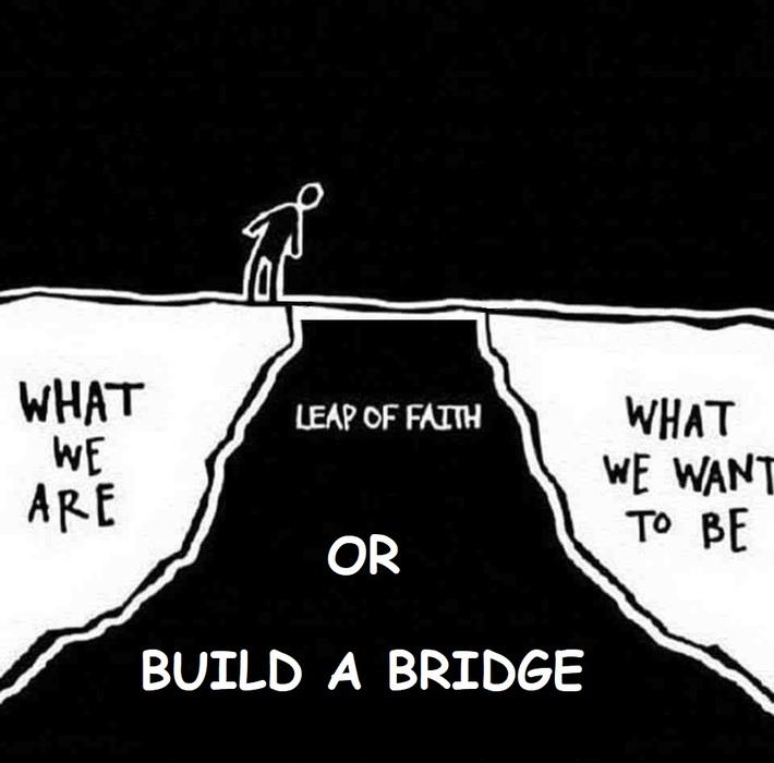 Leap of Faith or Build A Bridge