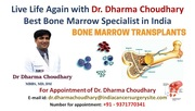 Live Life Again with Dr. Dharma Choudhary Best Bone Marrow Specialist in India