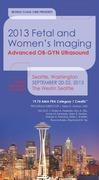 Fetal and Women's Imaging 2013:  Advanced OB-GYN Ultrasound