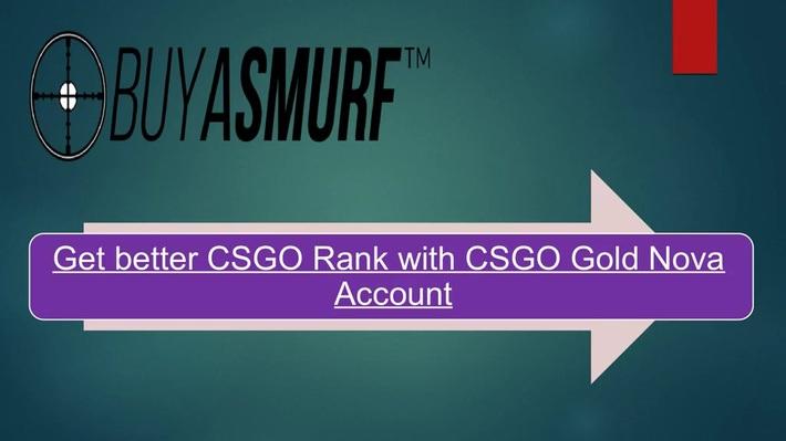 Get better CSGO Rank with CSGO Gold Nova Account