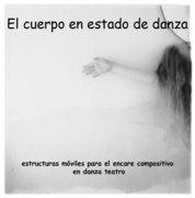 El cuerpo en estado de danza. Entrenamiento y composición en  Danza Teatro