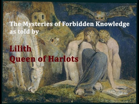 Mysteries of Forbidden Knowledge as told by Lilith Queen of Harlots Part 1