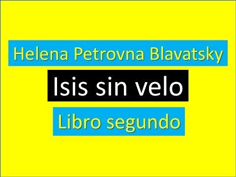 Helena Petrovna Blavatsky: Isis sin velo. Libro II