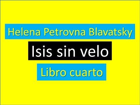 Helena  Petrovna  Blavatsky: Isis sin velo. Libro IV (Último)