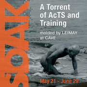 SOAK: A torrent of AcTS and Training molded by LEIMAY at CAVE