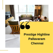 Prestige Highline Pallavaram, Chennai  - Luxury Apartment
