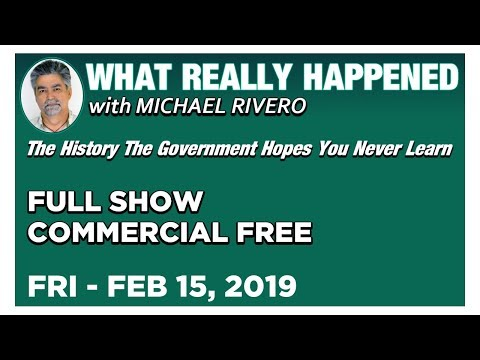 What Really Happened: Mike Rivero Friday 2/15/19: Today's News Talk Show