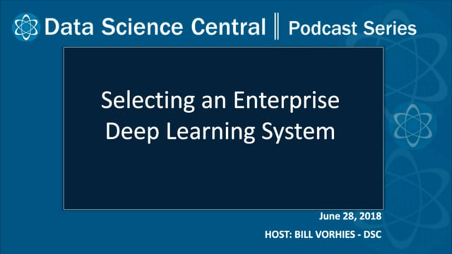 DSC Podcast Series: Selecting an Enterprise Deep Learning System
