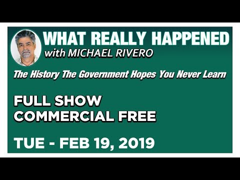 What Really Happened: Mike Rivero Tuesday 2/19/19: Today's News Talk Show