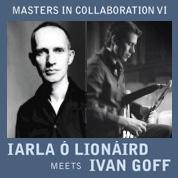 Masters in Collaboration VI: Iarla Ó Lionáird Meets Ivan Goff