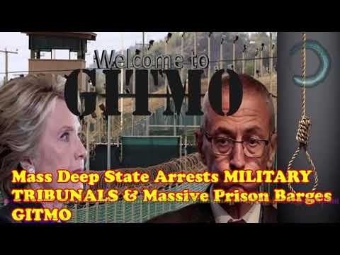 Mass Deep State Arrests MILITARY TRIBUNALS & Massive Prison Barges G.I.T.M.O.