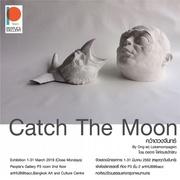 """นิทรรศการ """"คว้าดวงจันทร์"""" (Catch The Moon)"""