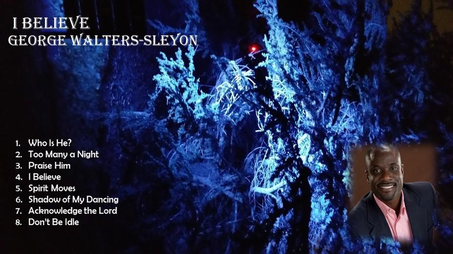 I Believe: George Walters-Sleyon