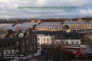 "Photo exhibition - ""Environmental sustainability in Hackney"". Opening night 8 Feb 2013, 6-7.30pm. Entry free."