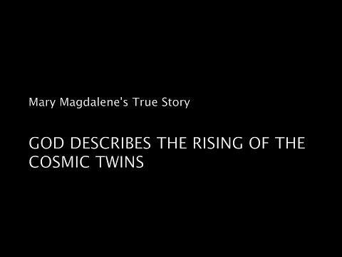 Mary Magdalene's Turning into Light: God describes the Rising of the Cosmic Twins (Nov 09, 2018)
