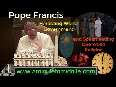 Pope Francis - Heralding World Government & Spearheading One-World Religion