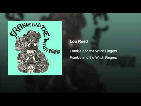 Frankie And The Witch Fingers - Lou Reed