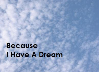 because i have a dream