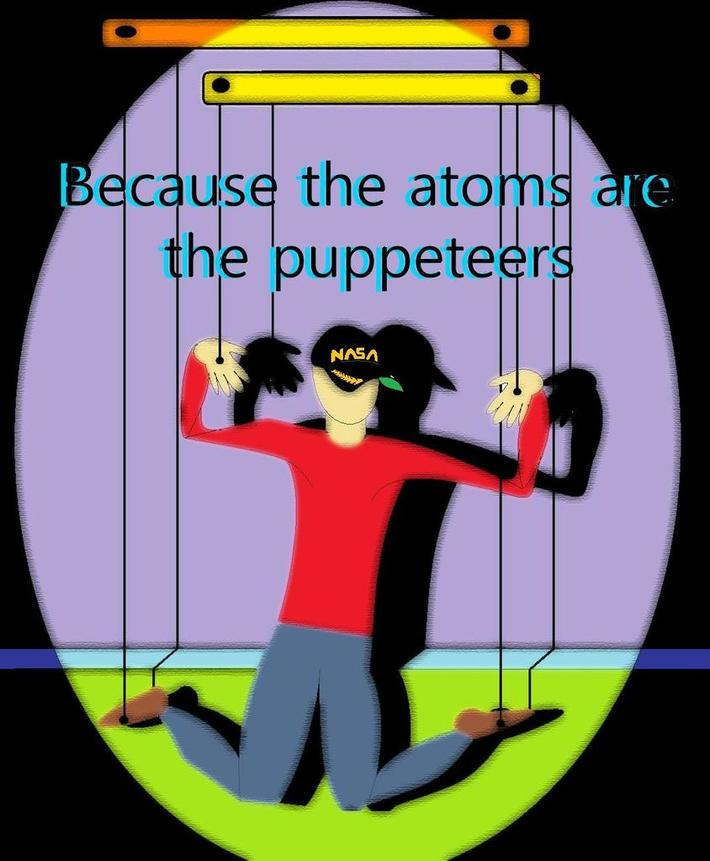 Because the atoms are the puppeteers
