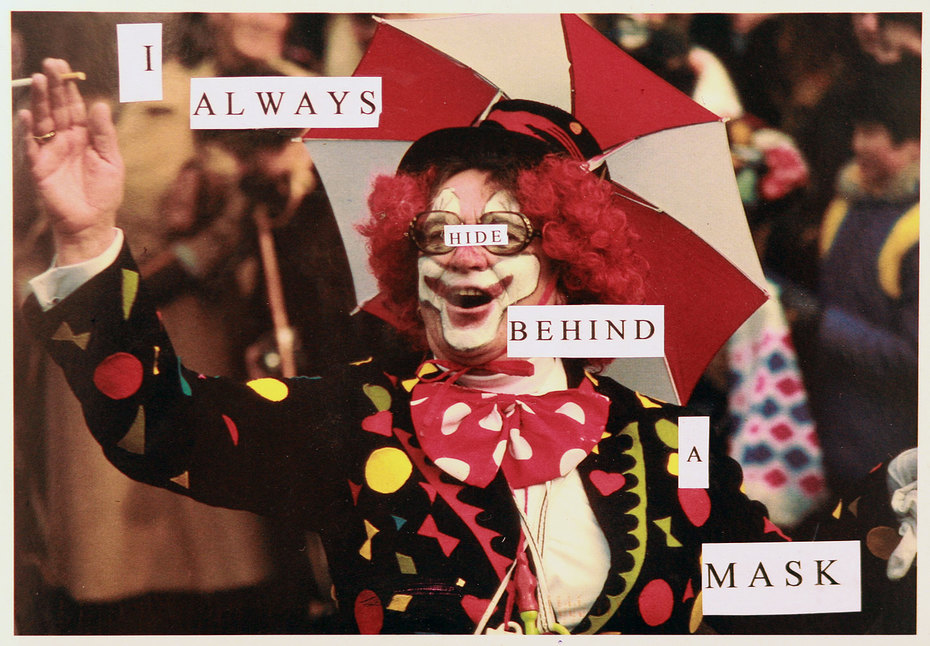 I always hide behind a mask
