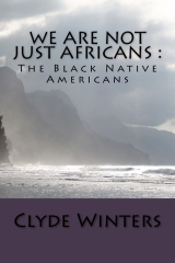 We are not JUST Africans: The Black Native Americans - by Dr Clyde Winters
