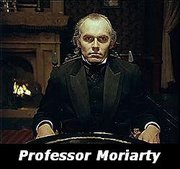 Professor Moriarty - (A fictional character - Mad scientist)