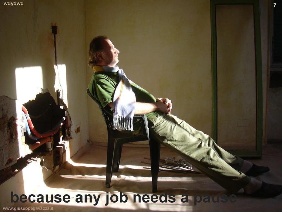 any job needs a pause