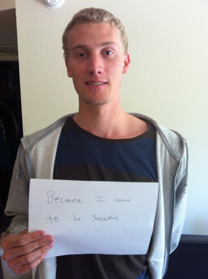 Ryan - Because I want to be successful