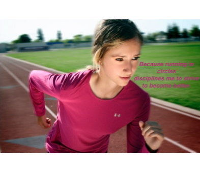 Meghan Marvin- Because running in circles disciplines me to stive to become better.