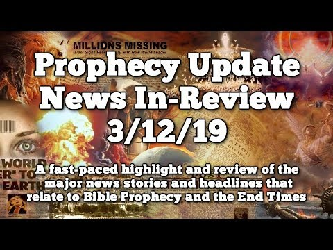 Prophecy Update End Times News Headlines  - 3/12/19