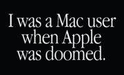 """I was a Mac user when Apple was doomed."""