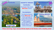 Two grand venues:  Angkor Wat Cambodia and Brahma Sarovar Kurukshetra