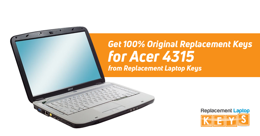 Get 100% Original Replacement Keys for Acer 4315 from Replacement Laptop Keys