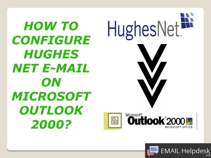 To set up Hughes Net Email On Microsoft Outlook 2000