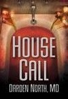 HOUSE CALL, first novel by Darden North, MD
