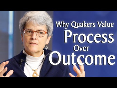 Why Quakers Value Process Over Outcome