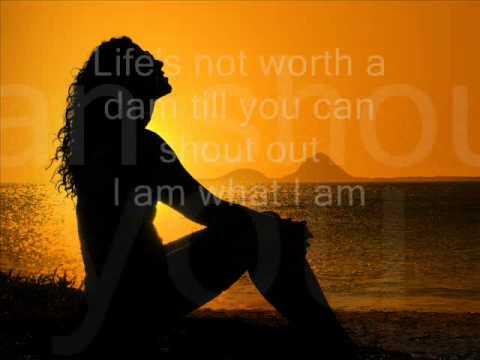 I am what I am - Gloria Gaynor.
