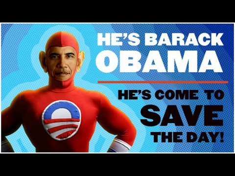 He's Barack Obama - He's Come To Save The Day!
