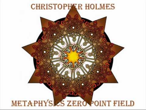 """Zero Point Field"" ~ Christopher Holmes"