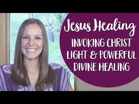 Jesus Healing ~ Invoking Christ Light and Powerful Divine Healing