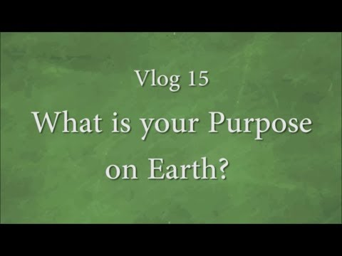 Vlog 15 - What is your Purpose on Earth?