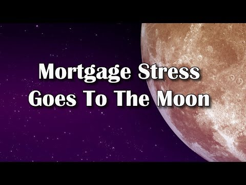 Mortgage Stress Goes To The Moon