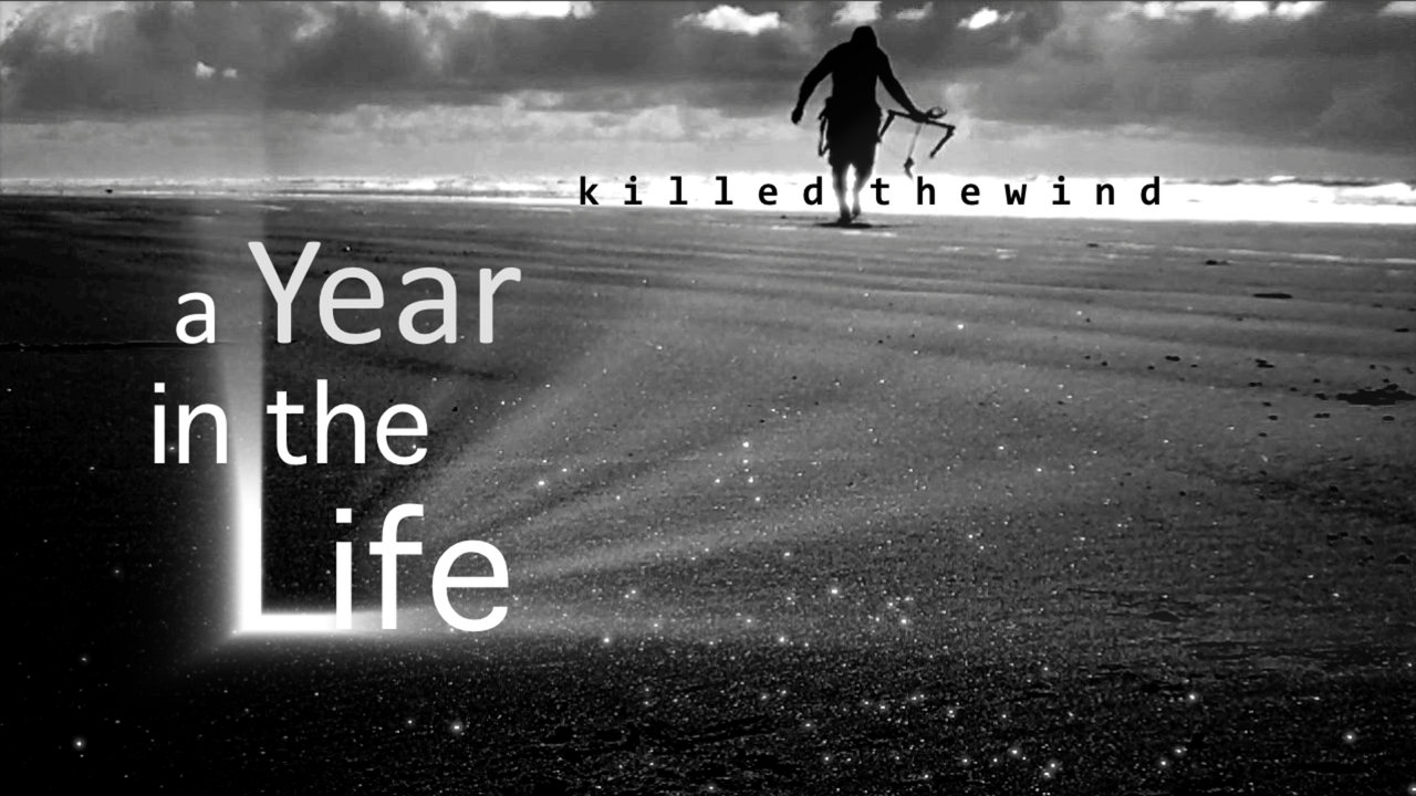 killedthewind - A YEAR IN THE LIFE OF A KITEBOARDER
