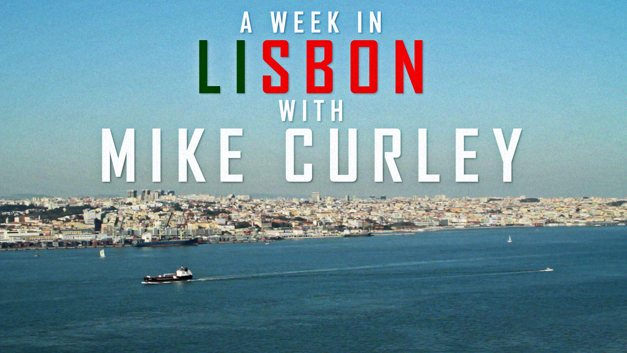 A Week in Lisbon with Mike Curley