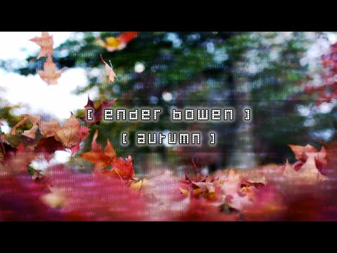 Ender Bowen  - Autumn [Official Video]
