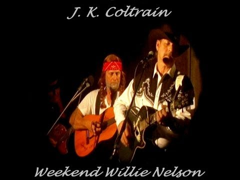 J.K. Coltrain - Weekend Willie Nelson
