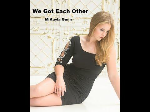MiKayla Gunn - We Got Each Other