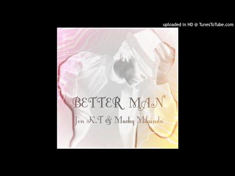 Better Man_Jon K.T (Feat_Macky Mikunda)