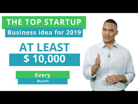 The Top Startup Business Idea For 2019 That Can Generate You (AT LEAST) $10,000 a Month